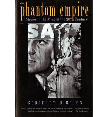 [(The Phantom Empire: Movies in the Mind of the Twentieth Century)] [Author: Geoffrey O'Brien] published on (July, 1997)