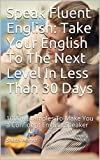 #2: Speak Fluent English: Take Your English To The Next Level In Less Than 30 Days: 1000+ Examples To Make You a Confident English Speaker