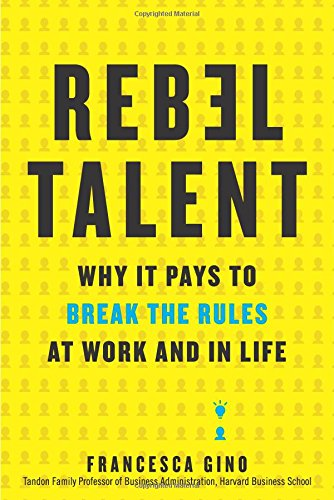 Rebel Talent: Why It Pays to Break the Rules at Work and in Life