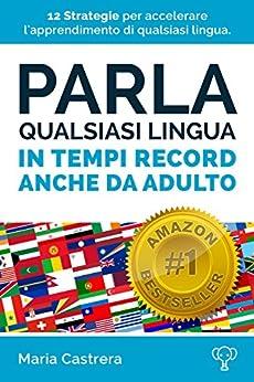 Parla qualsiasi lingua in tempi record - anche da adulto: Il corso di Inglese non ha mai funzionato? Questo è diverso! Non è il solito corso di inglese, ... avvertenze. (I segreti della mente Vol. 2) di [Castrera, Maria]