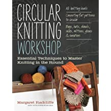 Circular Knitting Workshop: Essential Techniques to Master Knitting in the Round.