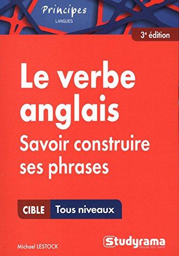Le verbe anglais - Savoir construire ses phrases par Michael Lestock