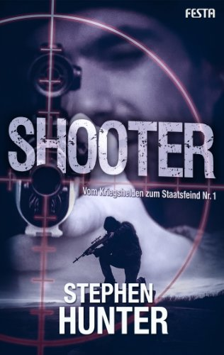 Shooter: Vom Kriegshelden zum Staatsfeind Nr. 1 (Bob Lee Swagger Thriller) Stephen Hunter Kindle