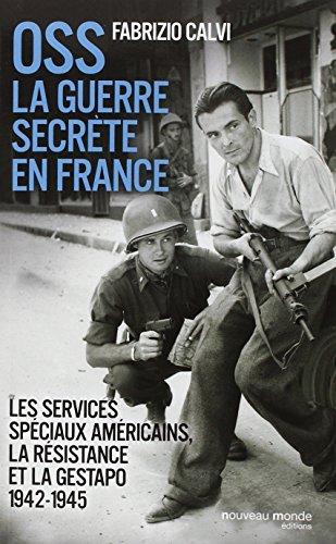 OSS La guerre secrète en France : Les services spéciaux américains, la résistance et la Gestapo (1942-1945)