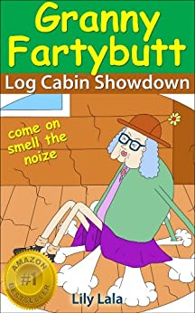 Granny Fartybutt Log Cabin Showdown - Complete with Audio Version - farting fun for kids age 6-8 by [Lala, Lily]