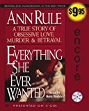 Everything She Ever Wanted by Ann Rule (2004-04-01)