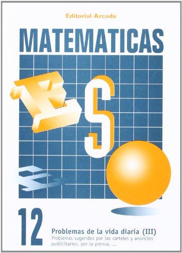Matemáticas 12. Problemas De La Vida Diaria (II) (Eso Matematicas)