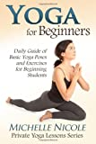 Yoga for Beginners: The Daily Guide of Basic Yoga Poses and Exercises for Beginning Students: Volume 1 (Private Yoga Lessons)