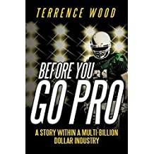 Before You Go Pro: A Story Within a Multi-Billion Dollar Industry by Wood, Terrence (2014) Paperback