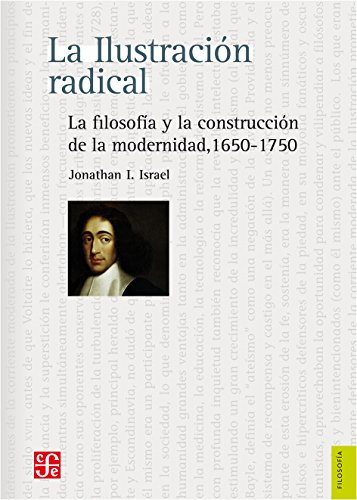 La ilustracion radical / The Radical Enlightenment: La Filosofia y la construccion de la modernidad 1650-1750 / Philosophy and the Construction of Modernity, 1650-1750
