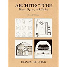 Architecture: Form, Space, & Order by Francis D.K. Ching (1996-08-01)