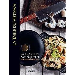 La table du Vietnam: La cuisine de My Nguyen