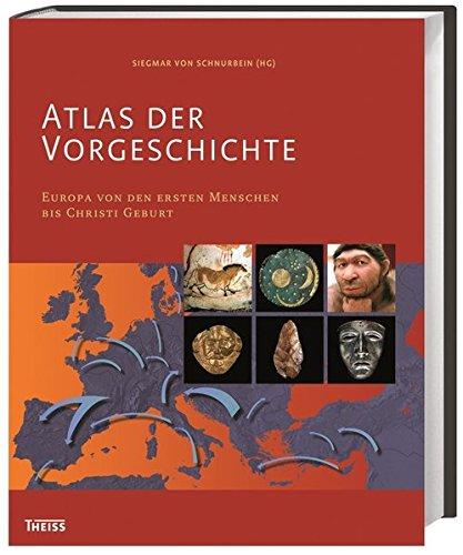 Atlas der Vorgeschichte: Europa von den ersten Menschen bis Christi Geburt