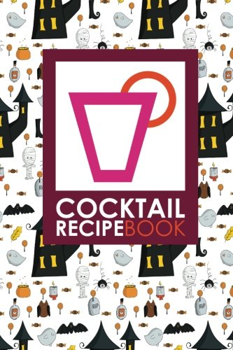 Cocktail Recipe Book: Blank Mixed Drink Recipe Journal, Cocktail Recipes Organizer for Non-Alcoholic, Alcoholic, Virgin Drinks, Cute Halloween Cover (Cocktail Recipe Books, Band 22)