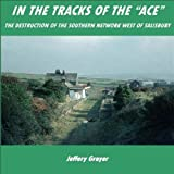 In the Tracks of the ACE - The Destruction of the Southern Network West of Salisbury
