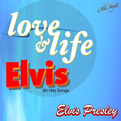 Love & Life Elvis (60 Hits Songs)
