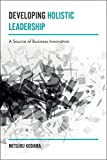Developing Holistic Leadership: A Source of Business Innovation