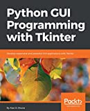 Python GUI Programming with Tkinter: Develop responsive and powerful GUI applications with Tkinter (English Edition)