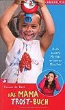 Das Mama-Trost-Buch: Auch andere Mütter erziehen Monster...