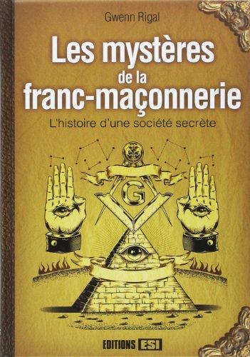 Les mystères de la franc-maçonnerie : L?histoire d?une société secrète