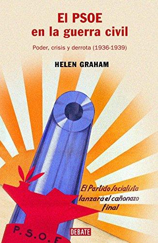 El PSOE en la guerra civil: Poder, crisis y derrota (1936-1939) (HISTORIAS)
