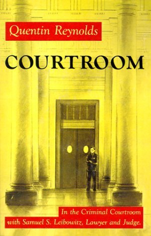 Courtroom: The Story Of Samuel S. Leibowitz by Reynolds, Quentin (1999) Paperback