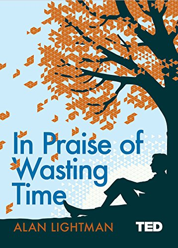 In Praise of Wasting Time (TED Book) (TED 2)