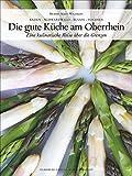 Baden - Schwarzwald - Elsass - Vogesen, Die gute Küche am Oberrhein: Eine kulinarische Reise über die Grenzen