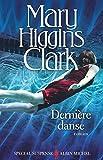 Dernière danse / Mary Higgins Clark | Clark, Mary Higgins. Auteur