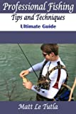 Professional Fishing Tips and Techniques: The Ultimate Guide