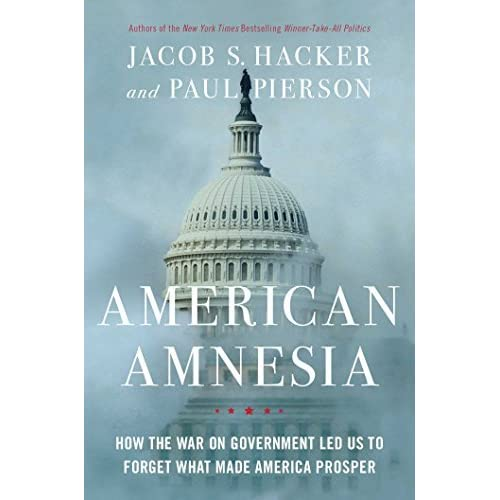 American Amnesia: How the War on Government Led Us to Forget What Made America Prosper by Jacob S. Hacker Paul Pierson(2016-03-29)