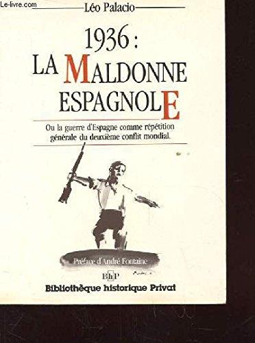 1936 : la maldonne espagnole, ou, La guerre d'Espagne comme répétition générale du deuxième conflit mondial par Léo Palacio