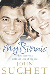 My Bonnie: How dementia stole the love of my life by John Suchet (2010-05-27)