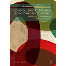 Political Theory between Philosophy and Rhetoric: Politics as Transcendence and Contingency