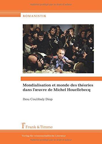 Mondialisation et monde des théories dans l\'œuvre de Michel Houellebecq: Mit einer ausführlichen deutschsprachigen Zusammenfassung (Romanistik)