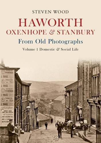Haworth, Oxenhope & Stanbury from Old Photographs: Domestic & Social Life Volume 1
