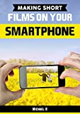 Making Short Films on Your Smartphone
