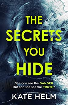 The Secrets You Hide: If you think you know the truth, think again . . . by [Helm, Kate]