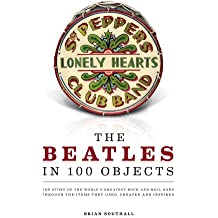 The Beatles in 100 Objects: The Story of the World's Greatest Rock-and-roll Band Through the Items They Used, Created, and Inspired
