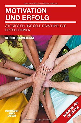 Motivation und Erfolg: Strategien und Self-Coaching für Erzieherinnen