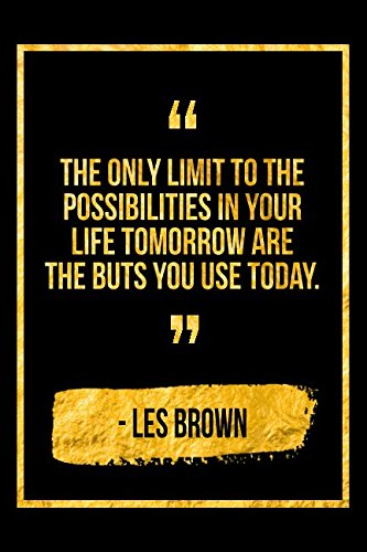 The Only Limit To The Possibilities In Your Life Tomorrow Are The Buts You Use Today: Black Les Brown Quote Designer Notebook