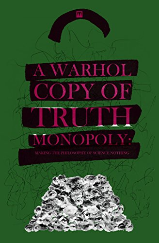 A Warhol Copy of Truth Monopoly: Making The Philosophy of Science Nothing (English Edition)