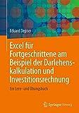 Excel für Fortgeschrittene am Beispiel der Darlehenskalkulation und Investitionsrechnung: Ein Lern- und Übungsbuch