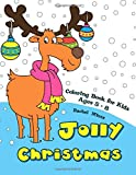 Jolly Christmas - Coloring Book for Kids Ages 5-8: Color Holiday's Figures - Santa Claus, Snow Man, Christmas Trees, Rudolph the Reindeer