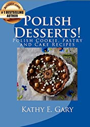 Polish Desserts! Polish Cookie, Pastry and Cake Recipes (Easy Ethnic Dishes Book 4) (English Edition)