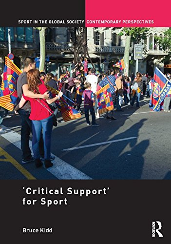 'Critical Support' for Sport (Sport in the Global Society – Contemporary Perspectives) (English Edition) por Bruce Kidd