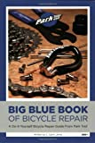 Big Blue Book of Bicycle Repair: a Do-it-Yourself Repair Guide from Park Tool