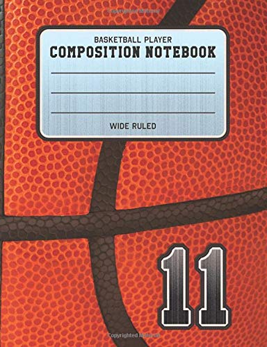 Basketball Player Composition Notebook 11: Basketball Team Jersey Number Wide Ruled Composition Book for Student Athletes & Sports Fans por Adventures In Writing Co