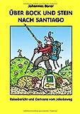 Über Bock Und Stein Nach Santiago von Johannes Borer
