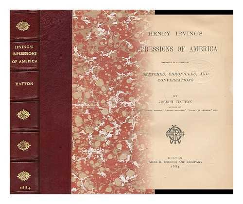Henry Irvings Impressions of America / Narrated in a Series of Sketches, Chronicles, and Conversations by Joseph Hatton